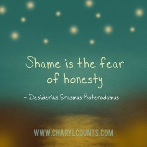 Shame is the fear of honesty.